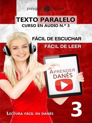cover image of Aprender Danés--Texto paralelo | Fácil de leer | Fácil de escuchar --CURSO EN AUDIO n.º 3