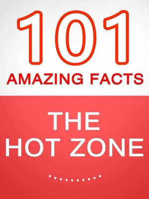 cover image of The Hot Zone--101 Amazing Facts You Didn't Know