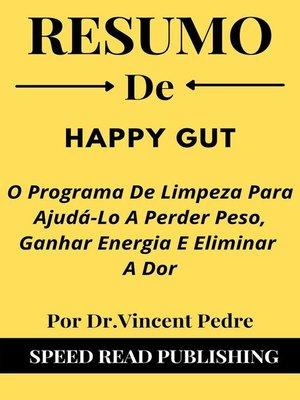 cover image of Resumo DE Happy Gut Por Dr.Vincent Pedre  O Programa De Limpeza Para Ajudá-Lo a Perder Peso, Ganhar Energia E Eliminar a Dor