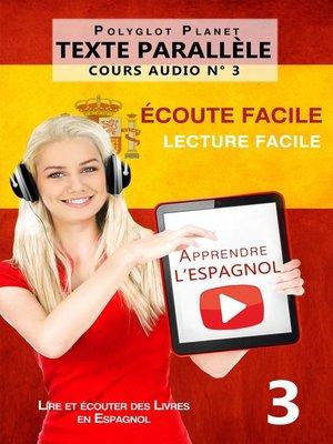 cover image of Apprendre l'espagnol--Texte parallèle | Écoute facile | Lecture facile--COURS AUDIO N° 3