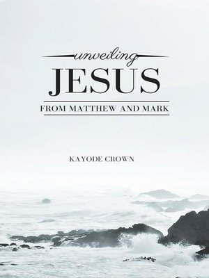 cover image of Unveiling Jesus From Matthew and Mark