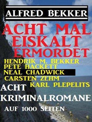 cover image of Acht mal eiskalt ermordet--Acht Kriminalromane auf 1000 Seiten
