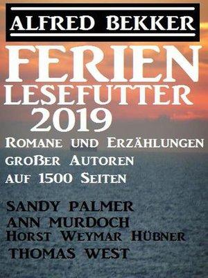 cover image of Ferien Lesefutter 2019 – Romane und Erzählungen großer Autoren auf 1500 Seiten
