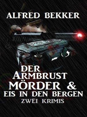 cover image of Der Armbrustmörder & Eis in den Bergen