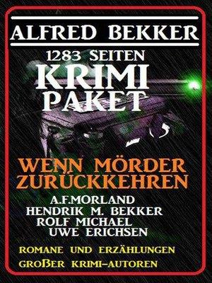 cover image of 1283 Seiten Krimi-Paket--Wenn Mörder zurückkehren