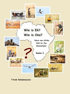 cover image of Wie is Ek? Wie is Ons? Diere van Afrika Stel vir Jou Raaiseltjies--Reeks 3