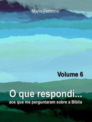 cover image of O que respondi aos que me perguntaram sobre a Biblia--Volume 6
