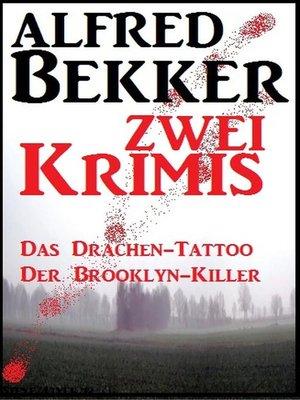 cover image of Zwei Alfred Bekker Krimis-- Das Drachentattoo/ Der Brooklyn-Killer
