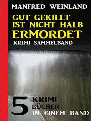 cover image of Gut gekillt ist nicht halb ermordet