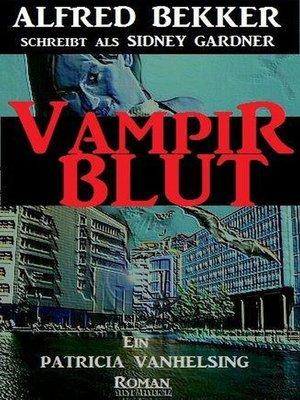 cover image of Sidney Gardner--Vampirblut: Patricia Vanhelsing, #12