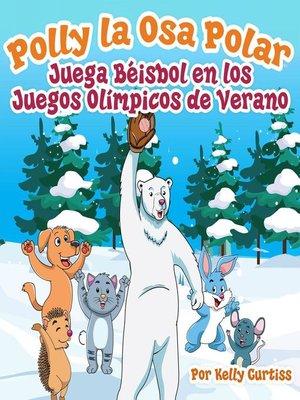 cover image of Polly la Osa Polar juega béisbol en los Juegos Olímpicos de verano