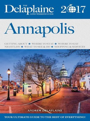 cover image of Annapolis--The Delaplaine 2017 Long Weekend Guide