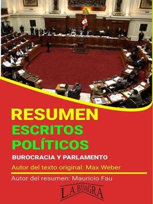 cover image of Resumen de Escritos Políticos. Burocracia y Parlamento de Max Weber