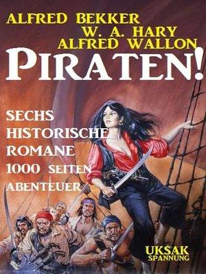 cover image of Piraten! Sechs historische Romane