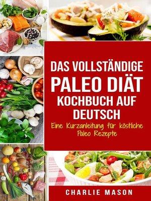 cover image of Das vollständige Paleo Diät Kochbuch Auf Deutsch/ the Complete Paleo Diet Cookbook In German Eine Kurzanleitung für köstliche Paleo Rezepte