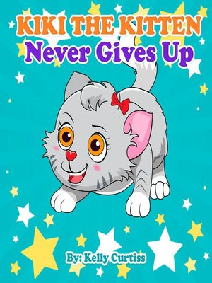 cover image of Kiki the Kitten Never Gives Up