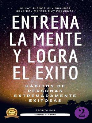 cover image of Entrena la mente y logra el éxito 2 (Hábitos de personas extremadamente exitosas)