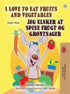 cover image of I Love to Eat Fruits and Vegetables Jeg Elsker at Spise Frugt og Grøntsager