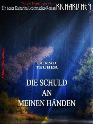 cover image of Katharina Ledermacher--Die Schuld an meinen Händen