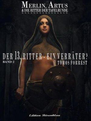 cover image of Merlin, Artus und die Ritter der Tafelrunde Band 2 Der Dreizehnte Ritter – ein Verräter?