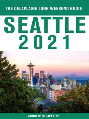 cover image of Seattle--The Delaplaine 2021 Long Weekend Guide