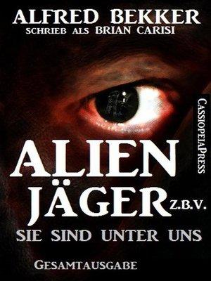 cover image of Alfred Bekker's Alienjäger z.b.V.--Sie sind unter uns (Gesamtausgabe)