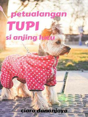 cover image of Petualangan Tupi si Anjing Lucu