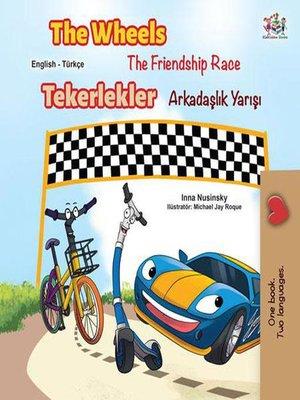 cover image of The Wheels the Friendship Race Tekerlekler Arkadaşlık Yarışı