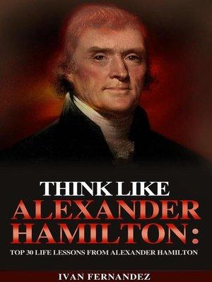 cover image of Think Like Alexander Hamilton