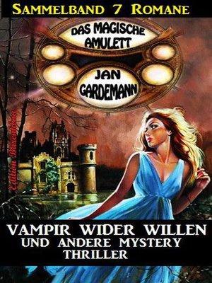 cover image of Sammelband Das magische Amulett 7 Romane – Vampir wider Willen und andere Mystery Thriller