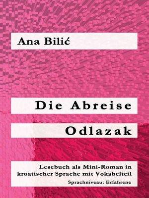 cover image of Die Abreise / Odlazak (Lesebuch als Mini-Roman in kroatischer Sprache mit Vokabelteil, B2, Erfahrene)