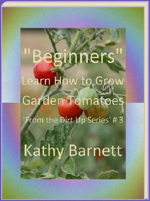 "cover image of ""Beginners"" How to Grow Garden Tomatoes"