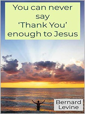 cover image of You can never say 'Thank You' enough to Jesus