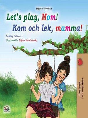 cover image of Let's Play, Mom! Kom och lek, mamma!