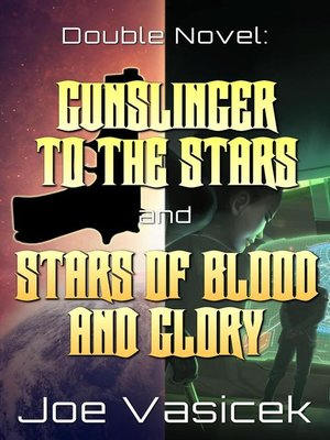 cover image of Gunslinger to the Stars and Stars of Blood and Glory