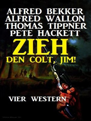 cover image of Zieh den Colt, Jim! Vier Western