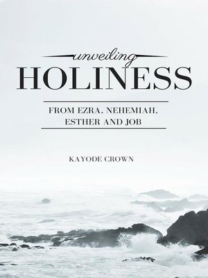 cover image of Unveiling Holiness From Ezra, Nehemiah, Esther and Job