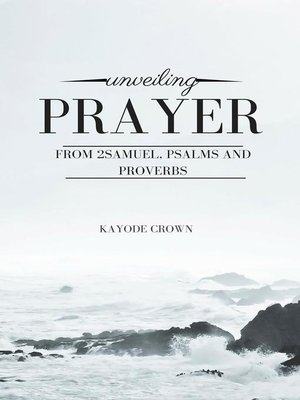 cover image of Unveiling Prayer From 2Samuel, Psalms and Proverbs