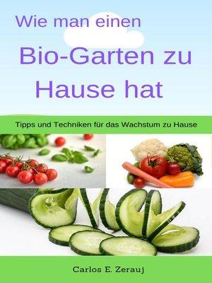 cover image of Wie man einen Bio-Garten zu Hause hat Tipps und Techniken für das Wachstum zu Hause