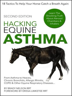 cover image of Horse Asthma | Hacking Equine Asthma--18 Tactics to Help Your Horse Catch a Breath Again | Heaves, Chronic Bronchitis, Allergic Rhinitis, COPD & Other Horse or Foal Respiratory Disease Treatment...