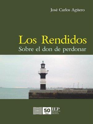 cover image of Los rendidos. Sobre el don de perdonar