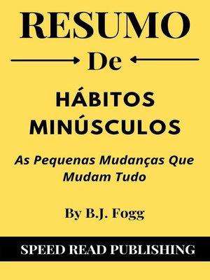 cover image of Resumo De Hábitos Minúsculos Por B.J. Fogg  As Pequenas Mudanças Que Mudam Tudo