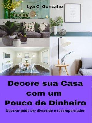 cover image of Decore sua casa com pouco dinheiro  Decorar pode ser divertido e recompensador