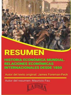 cover image of Resumen de Historia Económica Mundial. Relaciones Económicas Internacionales desde 1850
