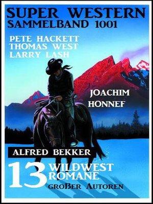 cover image of Super Western Sammelband 1001 – 13 Wildwestromane großer Autoren Juli 2019