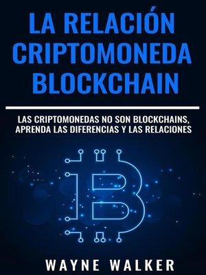 cover image of La Relación Criptomoneda-Blockchain