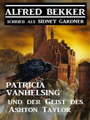 cover image of Patricia Vanhelsing und der Geist des Ashton Taylor