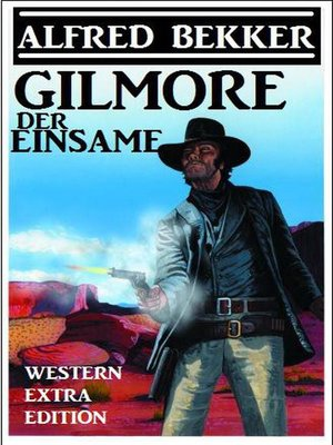 cover image of Alfred Bekker Western Extra Edition--Gilmore der Einsame