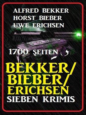 cover image of Bekker/Bieber/Erichsen--Sieben Krimis, 1700 Seiten
