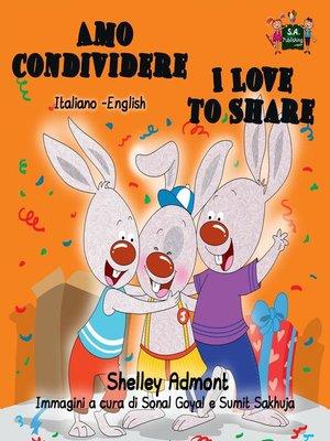 cover image of Amo condividere I Love to Share (Italian English Bilingual Book for Kids)